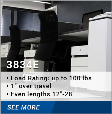 3834E: load rating up to 100 lbs., 1 inch over travel, even lengths 12-28 inches