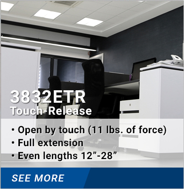 3832ETR Touch Release: Open by touch 11 lbs. of force, full extension, even lengths 12-28 inches